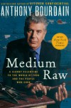 Medium Raw: A Bloody Valentine to the World of Food and the People Who Cook (P.S.) - Anthony Bourdain