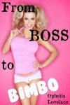 From Boss to Bimbo - Ophelia Lovelace