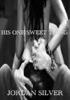 His One Sweet Thing - Jordan Silver