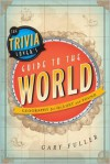 The Trivia Lover's Guide to the World: Geography for the Lost and Found - Gary   Fuller