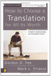 How to Choose a Translation for All Its Worth: A Guide to Understanding and Using Bible Versions - Gordon D. Fee, Mark L. Strauss