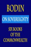 Bodin : On Sovereignty : Six Books Of The Commonwealth -