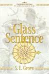 The Glass Sentence - S.E. Grove