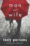 Man and Wife: A Novel - Tony Parsons