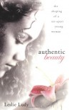 Authentic Beauty: The Shaping of a Set-Apart Young Woman - Leslie Ludy