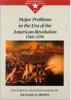 Major Problems in the Era of the American Revolution, 1760-1791: Documents and Essays - Richard D. Brown