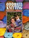 Oddball Knitting - Brenda Horne