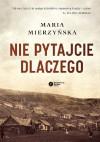 Nie pytajcie dlaczego - Maria Mierzyńska