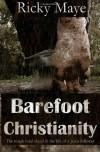 Barefoot Christianity - Ricky Maye