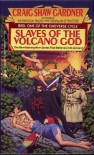 Slaves of the Volcano God - Craig Shaw Gardner