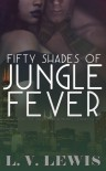 Fifty Shades of Jungle Fever - L.V. Lewis