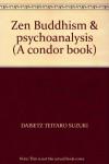 Zen Buddhism & Psychoanalysis - Erich Fromm, D.T. Suzuki, Richard de Martino