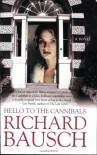 Hello to the Cannibals: A Novel - Richard Bausch