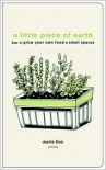 A Little Piece of Earth: How to Grow Your Own Food in Small Spaces - Maria Finn