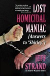 "Lost Homicidal Maniac: (Answers to ""Shirley"") (Andrew Mayhem #4) - Jeff Strand"
