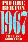 1967: The Last Good Year - Pierre Berton