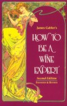 How To Be A Wine Expert - James Gabler