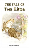 The Tale of Tom Kitten by Beatrix Potter - Beatrix Potter