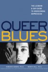 Queer Blues: The Lesbian and Gay Guide to Overcoming Depression - Kimeron N. Hardin, Marny Hall, Betty Berzon