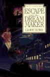 Escape with the Dream Maker - Gilbert Morris