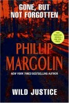 Gone, But Not Forgotten / Wild Justice - Phillip Margolin