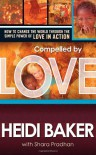 Compelled by Love: How to Change the World Through the Simple Power of Love in Action - Heidi Baker, Shara Pradhan