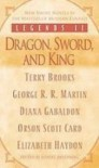 Legends II: Dragon, Sword, and King - Terry Brooks;George R. R. Martin;Diana Gabaldon;Orson Scott Card