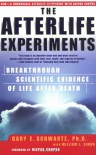 The Afterlife Experiments: Breakthrough Scientific Evidence of Life After Death - Gary E. Schwartz, William L. Simon, Deepak Chopra
