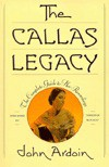 The Callas Legacy: The Complete Guide to Her Recordings - John Ardoin