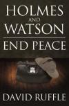 Holmes and Watson End Peace: A Novel of Sherlock Holmes - David Ruffle