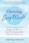 Choosing Easy World: A Guide to Opting Out of Struggle and Strife and Living in the Amazing Realm Where Everything is Eas - Rogers Hamrick,  Julia