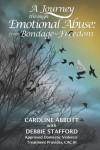 A Journey Through Emotional Abuse: From Bondage to Freedom - Caroline Abbott, Debbie Stafford