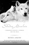 Shadow Mountain: A Memoir of Wolves, a Woman, and the Wild - Renee Askins