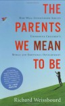 The Parents We Mean To Be: How Well-Intentioned Adults Undermine Children's Moral and Emotional Development - Richard Weissbourd