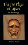The No Plays of Japan: An Anthology - Arthur Waley