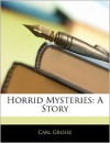 The Horrid Mysteries: A Story From the German Of The Marquis Of Grosse - Carl Grosse, Peter Will