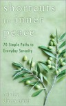 Shortcuts to Inner Peace: 70 Simple Paths to Everyday Serenity - Ashley Davis Bush