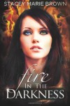 Fire In The Darkness (Darkness Series) (Volume 2) - Stacey Marie Brown