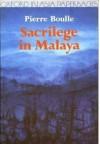 Sacrilege In Malaya - Pierre Boulle, Xan Fielding