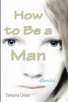 How to Be a Man - Tamara Linse