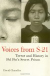 Voices From S 21   Terror And History In Pol Pot's Secret Prison - David P. Chandler
