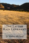 The Latter Rain Covenant - D Wesley Myland