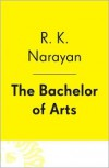 The Bachelor of Arts - R.K. Narayan