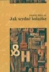 Jak wydać książkę - Paweł Pollak