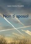 Non ti sposo! - Laura Caterina Benedetti