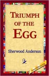 Triumph of the Egg - Sherwood Anderson