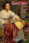 Kindred Nature: Victorian and Edwardian Women Embrace the Living World - Barbara T. Gates