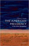The American Presidency: A Very Short Introduction - Charles O. Jones