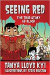 Seeing Red: The True Story of Blood - Tanya Lloyd Kyi, Steve Rolston