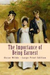 The Importance of Being Earnest: Large Print Edition - Oscar Wilde